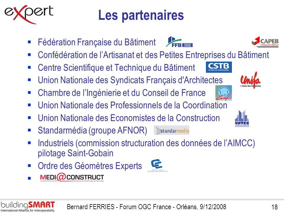 18 Bernard FERRIES - Forum OGC France - Orléans, 9/12/2008 Les partenaires Fédération Française du Bâtiment Confédération de lArtisanat et des Petites
