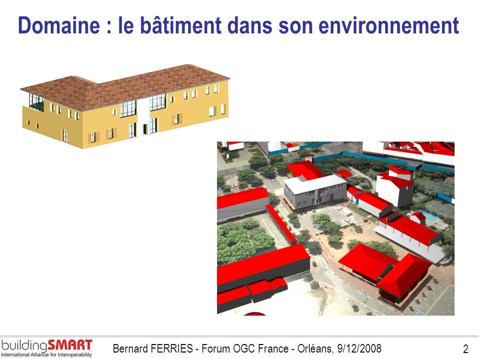2 Bernard FERRIES - Forum OGC France - Orléans, 9/12/2008 Domaine : le bâtiment dans son environnement