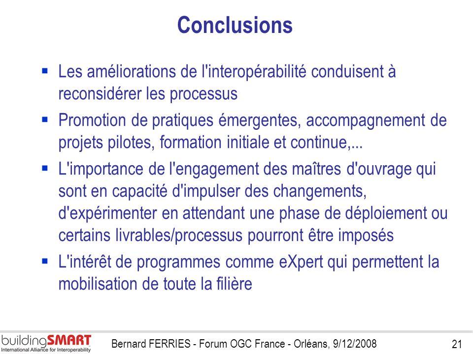 21 Bernard FERRIES - Forum OGC France - Orléans, 9/12/2008 Conclusions Les améliorations de l'interopérabilité conduisent à reconsidérer les processus