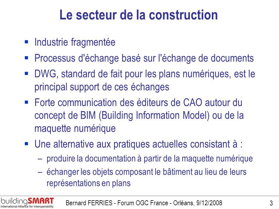 3 Bernard FERRIES - Forum OGC France - Orléans, 9/12/2008 Le secteur de la construction Industrie fragmentée Processus d'échange basé sur l'échange de