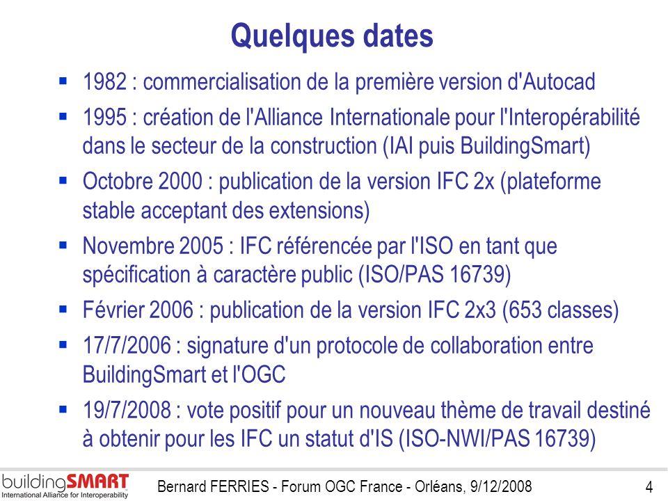 4 Bernard FERRIES - Forum OGC France - Orléans, 9/12/2008 Quelques dates 1982 : commercialisation de la première version d'Autocad 1995 : création de
