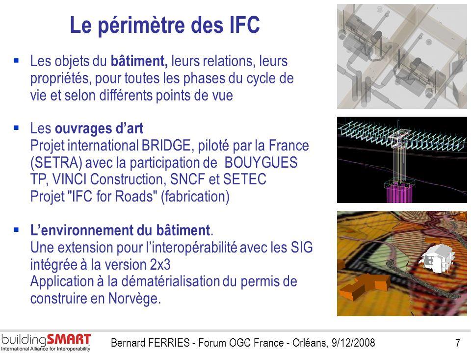 7 Bernard FERRIES - Forum OGC France - Orléans, 9/12/2008 Les objets du bâtiment, leurs relations, leurs propriétés, pour toutes les phases du cycle d