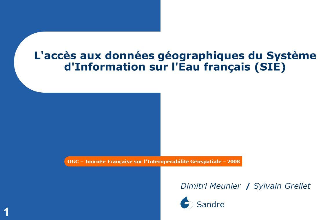 1 L'accès aux données géographiques du Système d'Information sur l'Eau français (SIE) OGC – Journée Française sur lInteropérabilité Géospatiale – 2008