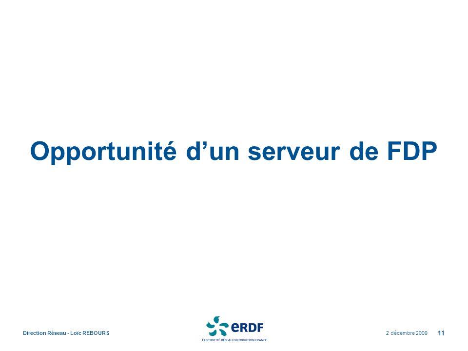 2 décembre 2009Direction Réseau - Loïc REBOURS 11 Opportunité dun serveur de FDP