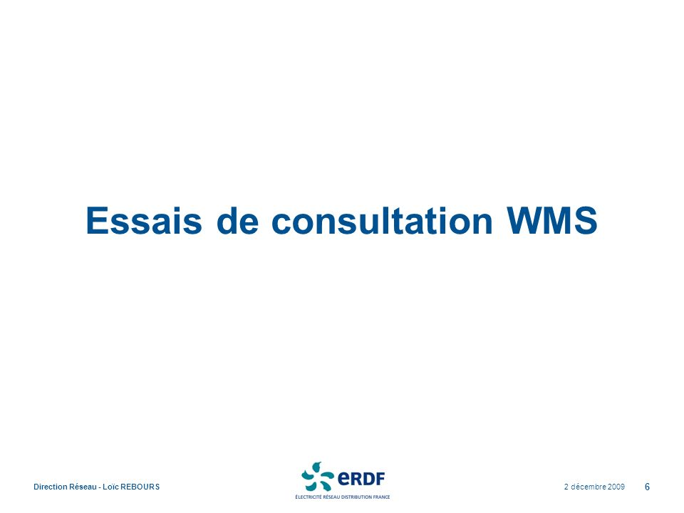 2 décembre 2009Direction Réseau - Loïc REBOURS 6 Essais de consultation WMS