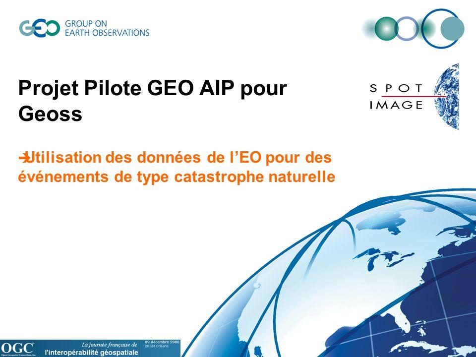 Projet Pilote GEO AIP pour Geoss Utilisation des données de lEO pour des événements de type catastrophe naturelle