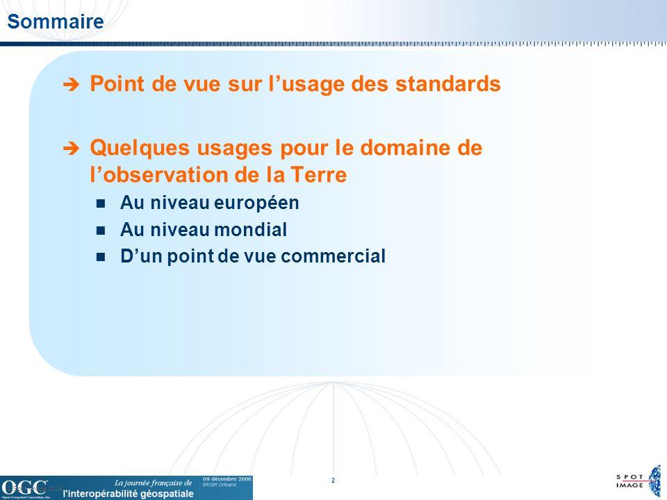 © Spot Image 2008 2 Sommaire Point de vue sur lusage des standards Quelques usages pour le domaine de lobservation de la Terre Au niveau européen Au niveau mondial Dun point de vue commercial
