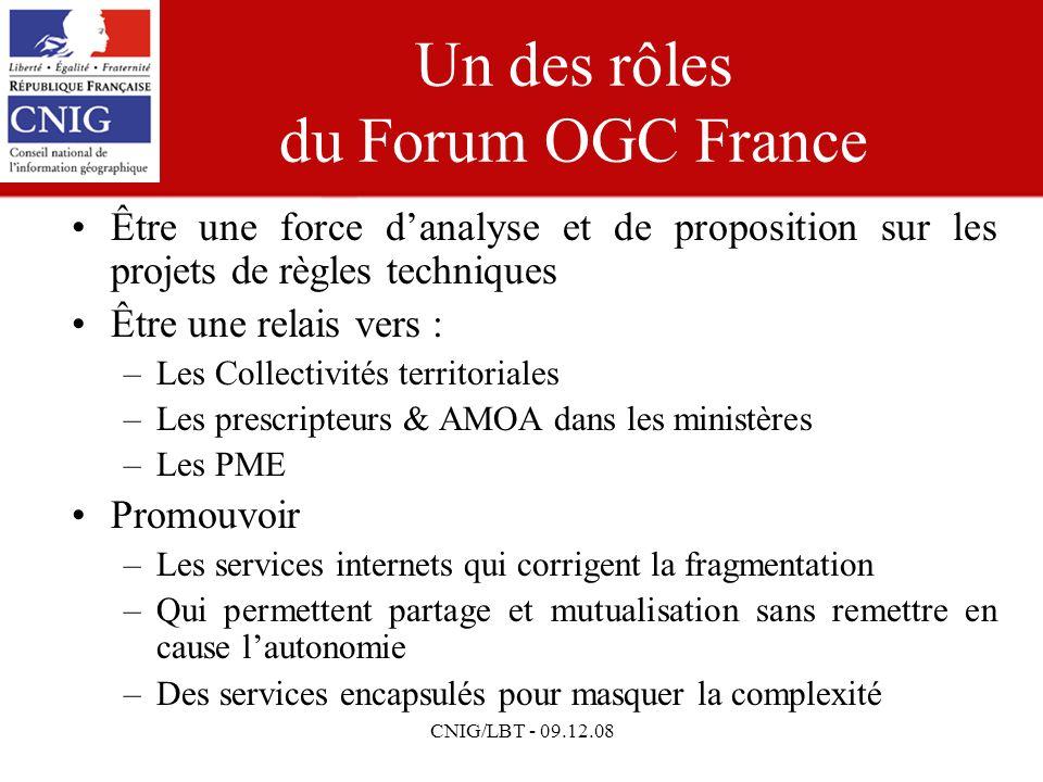 CNIG/LBT - 09.12.08 Un des rôles du Forum OGC France Être une force danalyse et de proposition sur les projets de règles techniques Être une relais ve