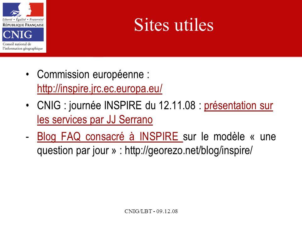 CNIG/LBT - 09.12.08 Sites utiles Commission européenne : http://inspire.jrc.ec.europa.eu/ http://inspire.jrc.ec.europa.eu/ CNIG : journée INSPIRE du 12.11.08 : présentation sur les services par JJ Serranoprésentation sur les services par JJ Serrano -Blog FAQ consacré à INSPIRE sur le modèle « une question par jour » : http://georezo.net/blog/inspire/Blog FAQ consacré à INSPIRE