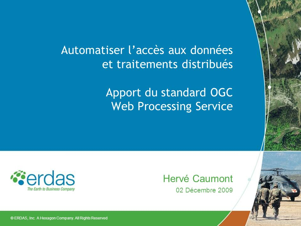© ERDAS, Inc. A Hexagon Company. All Rights Reserved Automatiser laccès aux données et traitements distribués Apport du standard OGC Web Processing Se