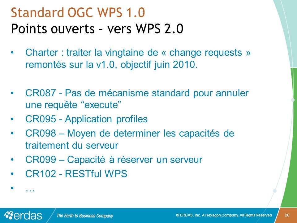 © ERDAS, Inc. A Hexagon Company. All Rights Reserved26 Standard OGC WPS 1.0 Points ouverts – vers WPS 2.0 Charter : traiter la vingtaine de « change r