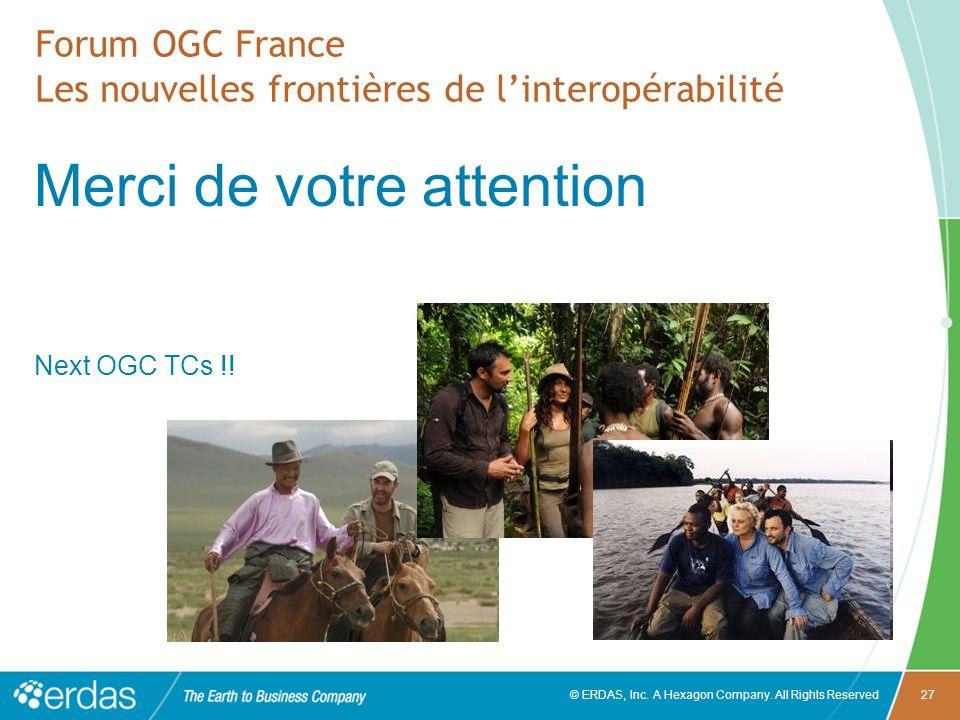 © ERDAS, Inc. A Hexagon Company. All Rights Reserved27 Forum OGC France Les nouvelles frontières de linteropérabilité Merci de votre attention Next OG