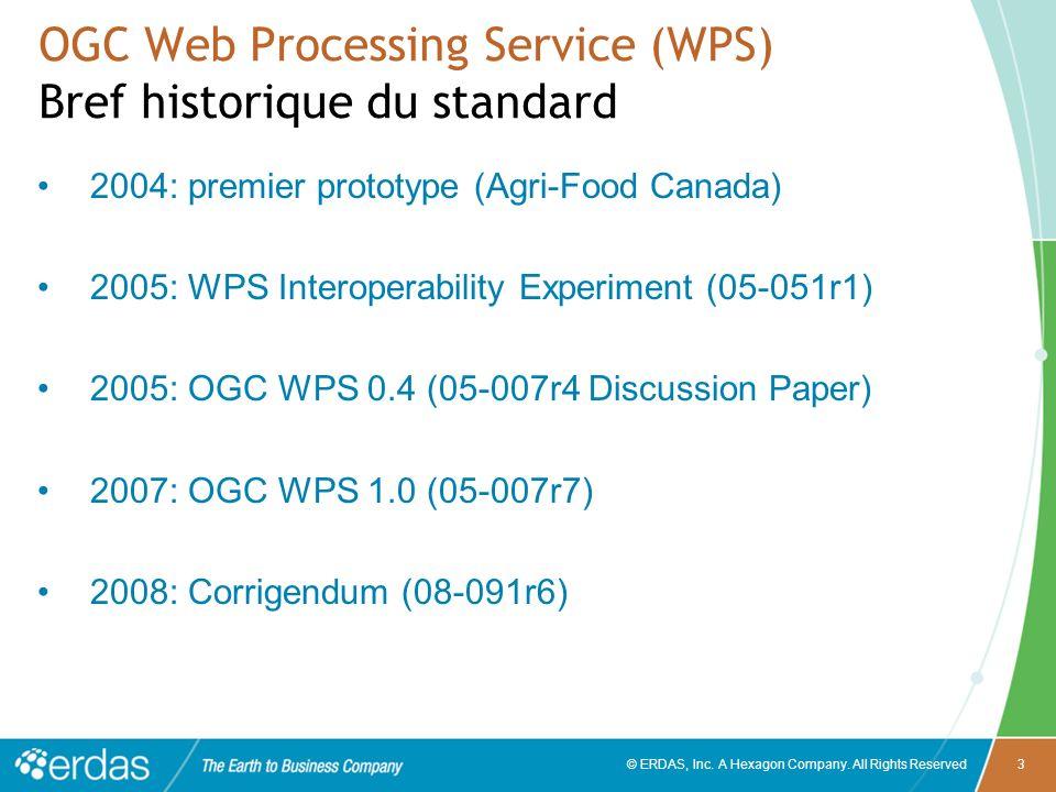 © ERDAS, Inc. A Hexagon Company. All Rights Reserved3 OGC Web Processing Service (WPS) Bref historique du standard 2004: premier prototype (Agri-Food