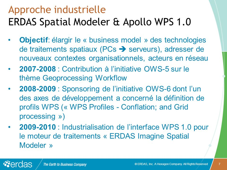 © ERDAS, Inc. A Hexagon Company. All Rights Reserved7 Approche industrielle ERDAS Spatial Modeler & Apollo WPS 1.0 Objectif: élargir le « business mod