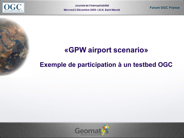 Mercredi 2 Décembre 2009 - I.G.N. Saint Mandé Journée de linteropérabilité Forum OGC France «GPW airport scenario» Exemple de participation à un testb