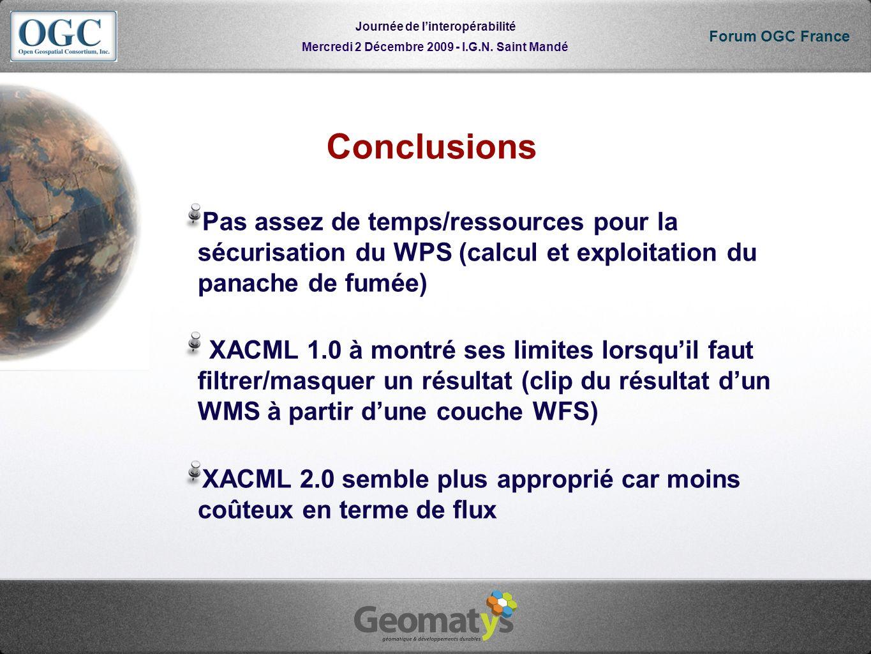 Mercredi 2 Décembre 2009 - I.G.N. Saint Mandé Journée de linteropérabilité Forum OGC France Conclusions Pas assez de temps/ressources pour la sécurisa