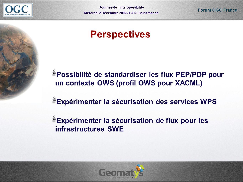 Mercredi 2 Décembre 2009 - I.G.N. Saint Mandé Journée de linteropérabilité Forum OGC France Perspectives Possibilité de standardiser les flux PEP/PDP