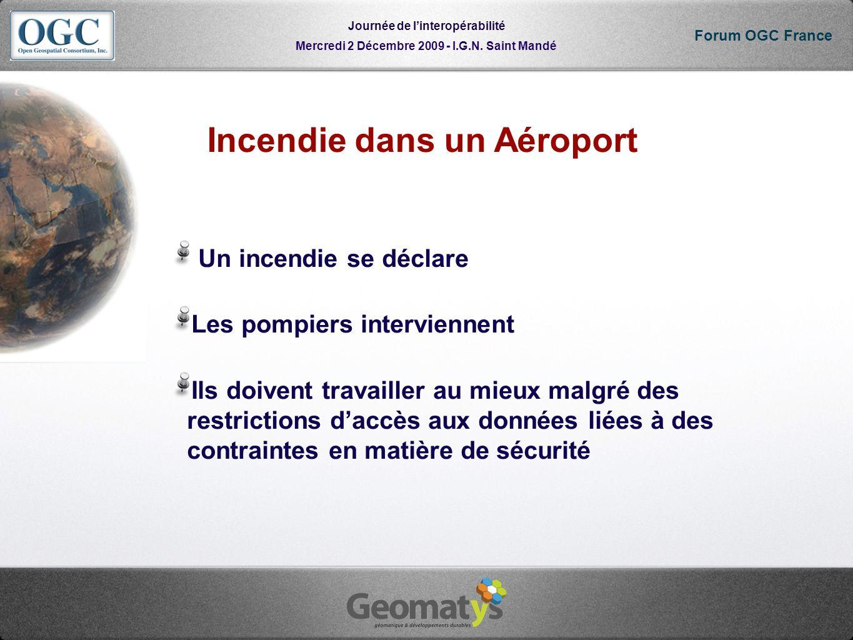 Mercredi 2 Décembre 2009 - I.G.N. Saint Mandé Journée de linteropérabilité Forum OGC France Incendie dans un Aéroport Un incendie se déclare Les pompi