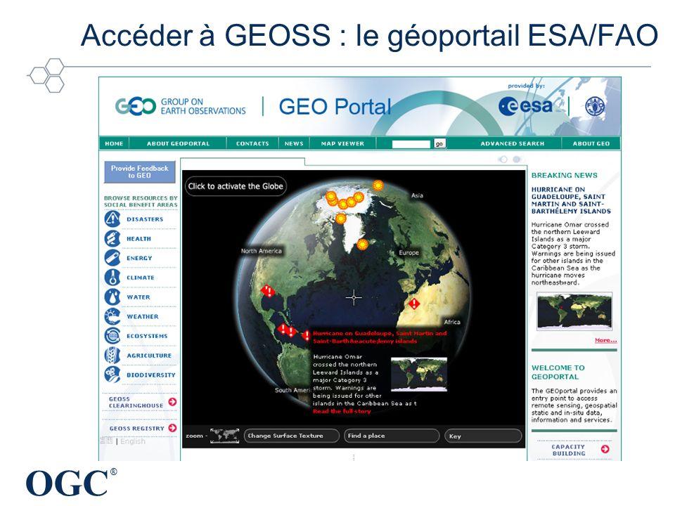OGC ® Accéder à GEOSS : le géoportail ESA/FAO