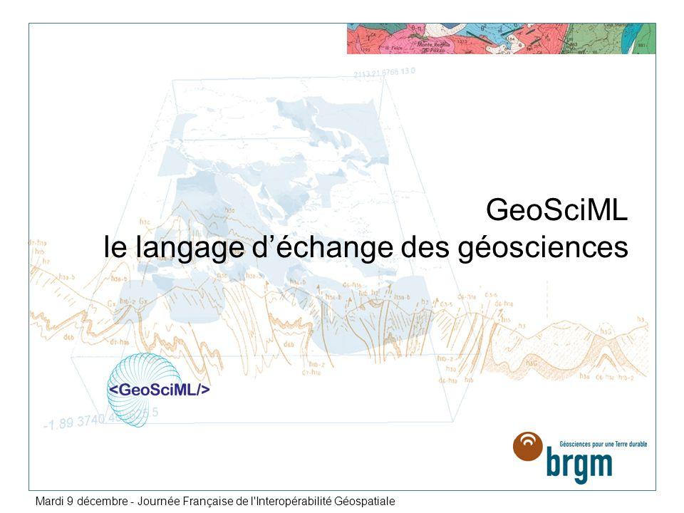 GeoSciML le langage déchange des géosciences Mardi 9 décembre - Journée Française de l'Interopérabilité Géospatiale