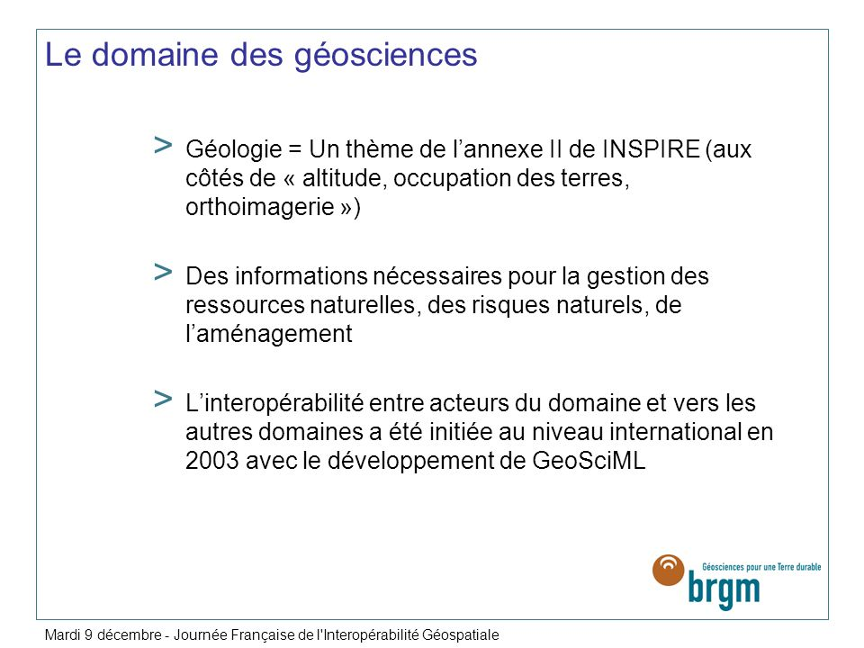 Le domaine des géosciences > Géologie = Un thème de lannexe II de INSPIRE (aux côtés de « altitude, occupation des terres, orthoimagerie ») > Des info