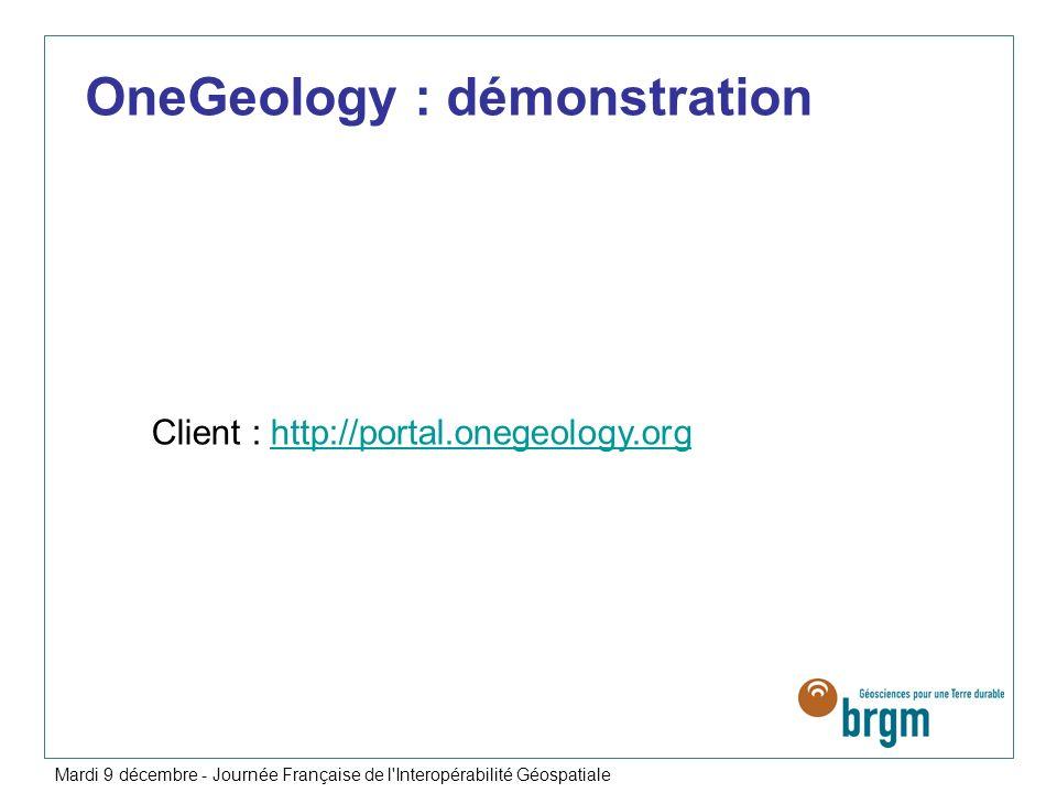 OneGeology : démonstration Client : http://portal.onegeology.orghttp://portal.onegeology.org Mardi 9 décembre - Journée Française de l'Interopérabilit