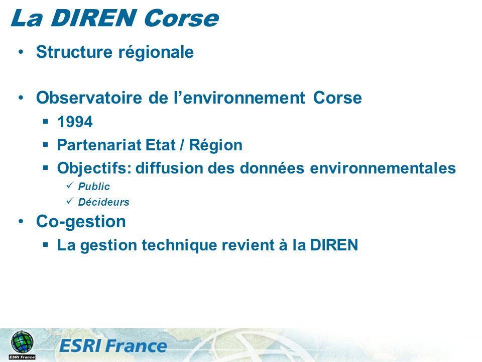 La DIREN Corse Structure régionale Observatoire de lenvironnement Corse 1994 Partenariat Etat / Région Objectifs: diffusion des données environnementales Public Décideurs Co-gestion La gestion technique revient à la DIREN