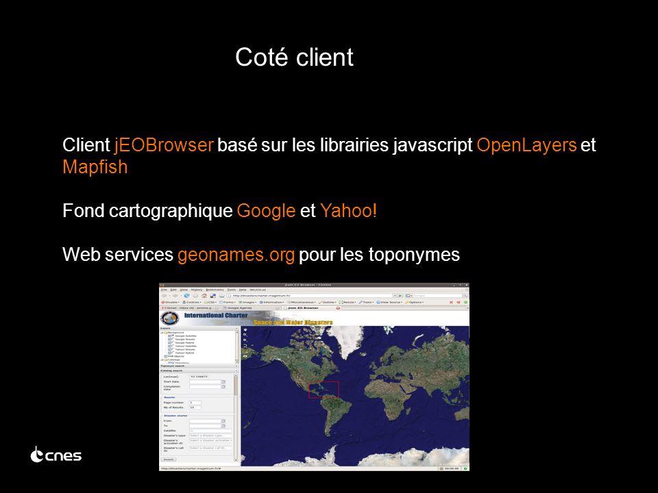 Coté client Client jEOBrowser basé sur les librairies javascript OpenLayers et Mapfish Fond cartographique Google et Yahoo.