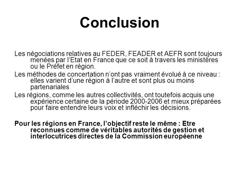 Conclusion Les négociations relatives au FEDER, FEADER et AEFR sont toujours menées par lEtat en France que ce soit à travers les ministères ou le Préfet en région.