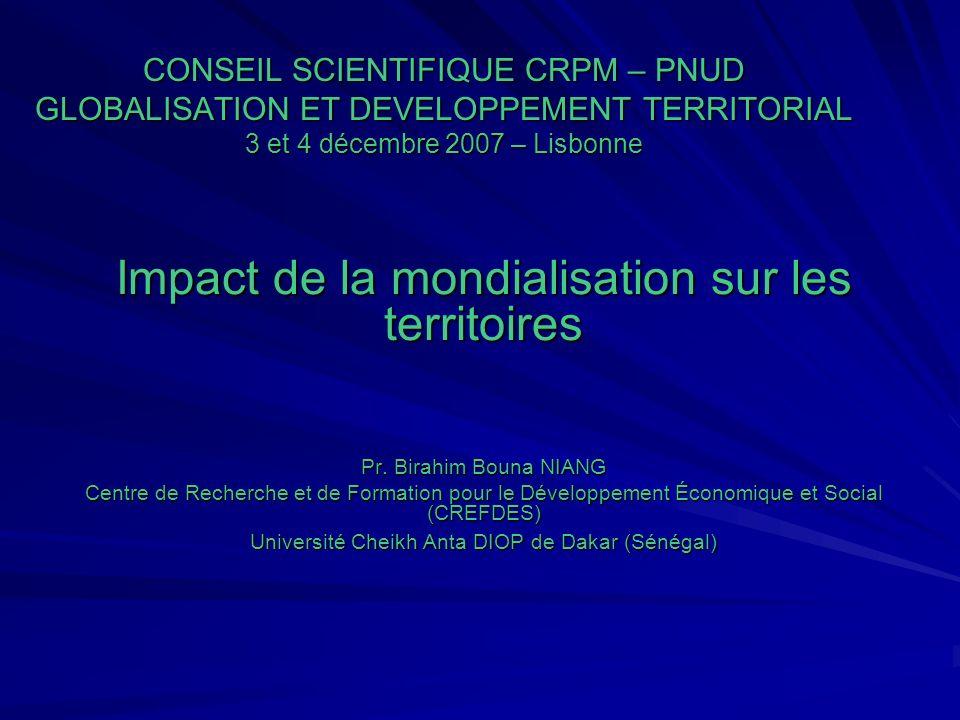 CONSEIL SCIENTIFIQUE CRPM – PNUD GLOBALISATION ET DEVELOPPEMENT TERRITORIAL 3 et 4 décembre 2007 – Lisbonne Impact de la mondialisation sur les territoires Pr.