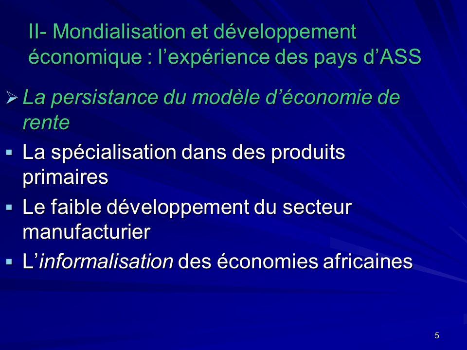 5 II- Mondialisation et développement économique : lexpérience des pays dASS La persistance du modèle déconomie de rente La persistance du modèle déco