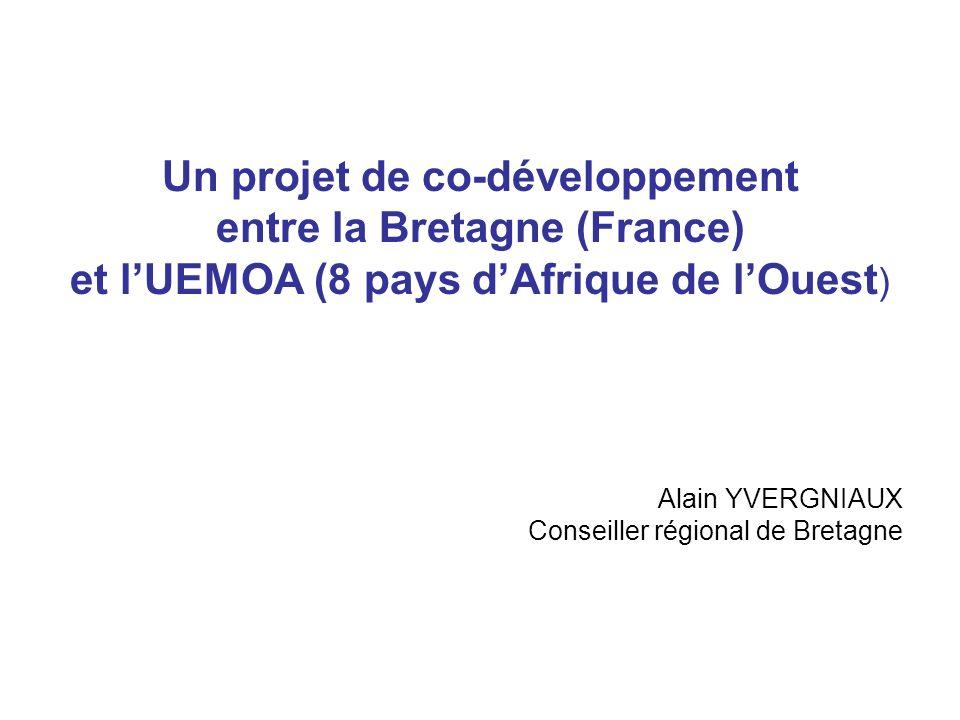 Un projet de co-développement entre la Bretagne (France) et lUEMOA (8 pays dAfrique de lOuest ) Alain YVERGNIAUX Conseiller régional de Bretagne