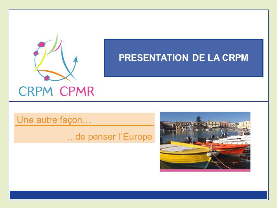 PRESENTATION DE LA CRPM Une autre façon…...de penser lEurope