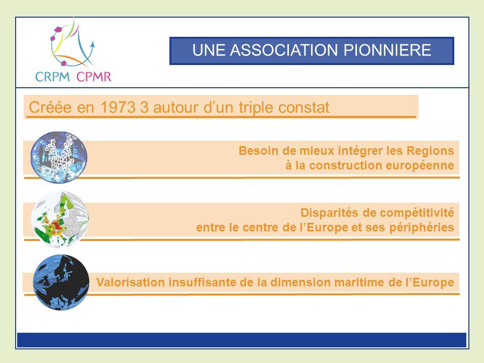 UNE ASSOCIATION PIONNIERE Créée en 1973 3 autour dun triple constat Besoin de mieux intégrer les Regions à la construction européenne Disparités de compétitivité entre le centre de lEurope et ses périphéries Valorisation insuffisante de la dimension maritime de lEurope