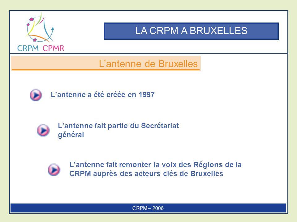 LA CRPM A BRUXELLES Lantenne a été créée en 1997 Lantenne fait partie du Secrétariat général Lantenne de Bruxelles CRPM – 2006 Lantenne fait remonter la voix des Régions de la CRPM auprès des acteurs clés de Bruxelles