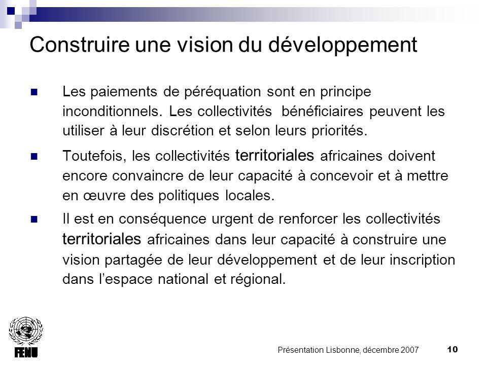 Présentation Lisbonne, décembre 2007 10 Construire une vision du développement Les paiements de péréquation sont en principe inconditionnels.