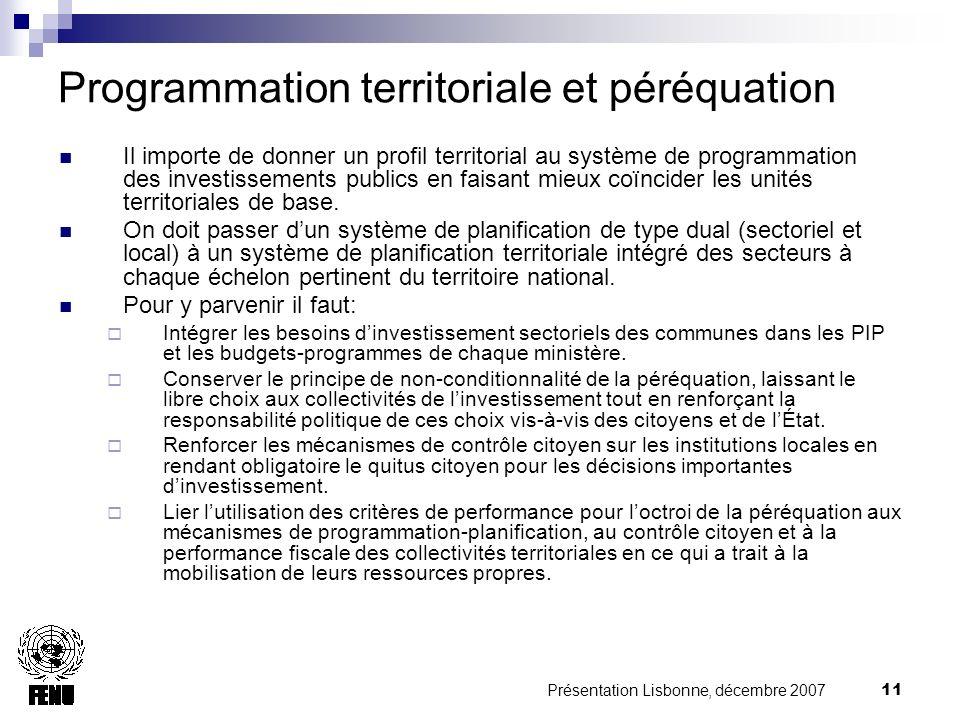 Présentation Lisbonne, décembre 2007 11 Programmation territoriale et péréquation Il importe de donner un profil territorial au système de programmation des investissements publics en faisant mieux coïncider les unités territoriales de base.