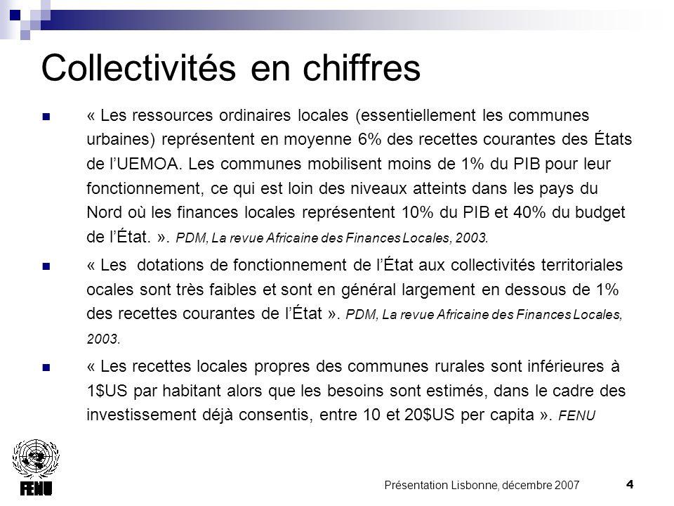 Présentation Lisbonne, décembre 2007 4 Collectivités en chiffres « Les ressources ordinaires locales (essentiellement les communes urbaines) représentent en moyenne 6% des recettes courantes des États de lUEMOA.