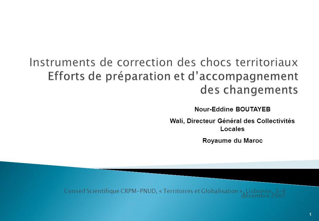 Conseil Scientifique CRPM-PNUD, « Territoires et Globalisation », Lisbonne, 3-4 décembre 2007 1 Nour-Eddine BOUTAYEB Wali, Directeur Général des Collectivités Locales Royaume du Maroc
