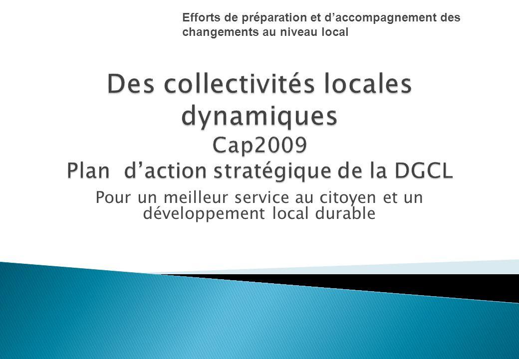 Pour un meilleur service au citoyen et un développement local durable Efforts de préparation et daccompagnement des changements au niveau local