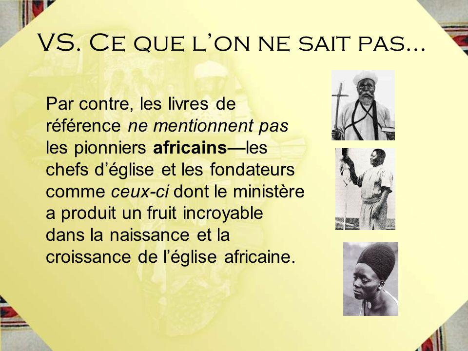Par contre, les livres de référence ne mentionnent pas les pionniers africainsles chefs déglise et les fondateurs comme ceux-ci dont le ministère a pr