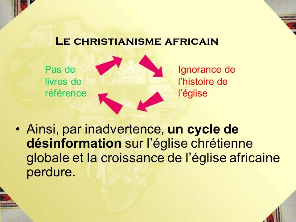 Ainsi, par inadvertence, un cycle de désinformation sur léglise chrétienne globale et la croissance de léglise africaine perdure. Le christianisme afr