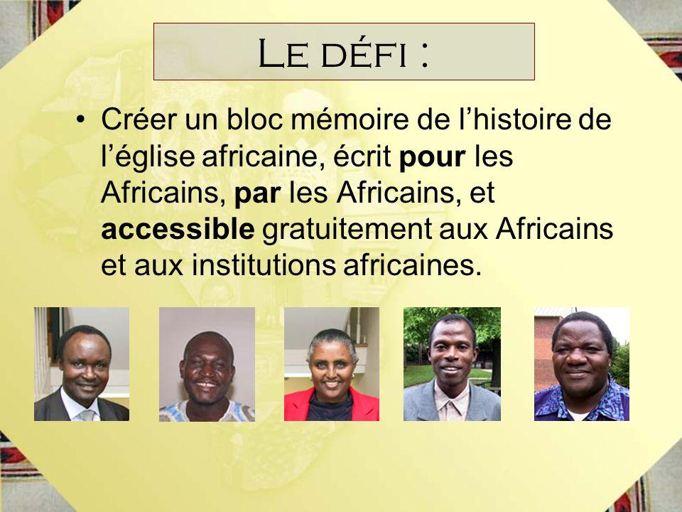 Le défi : Créer un bloc mémoire de lhistoire de léglise africaine, écrit pour les Africains, par les Africains, et accessible gratuitement aux Africai