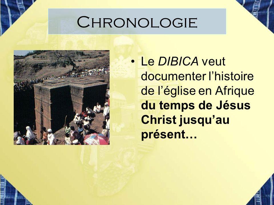 Le DIBICA veut documenter lhistoire de léglise en Afrique du temps de Jésus Christ jusquau présent… Chronologie