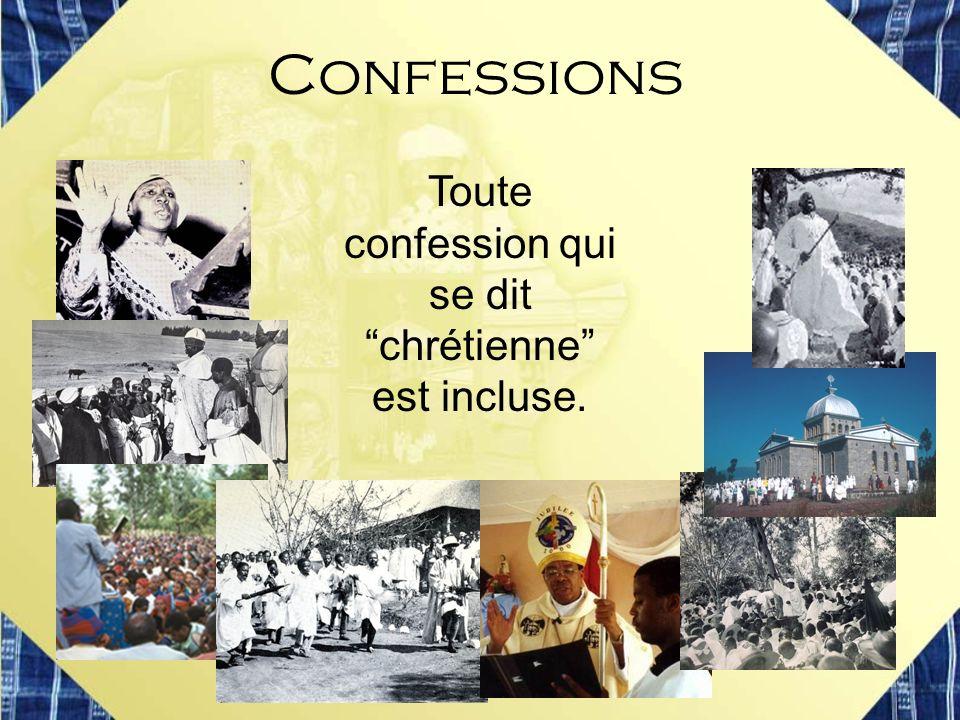 Toute confession qui se dit chrétienne est incluse. Confessions