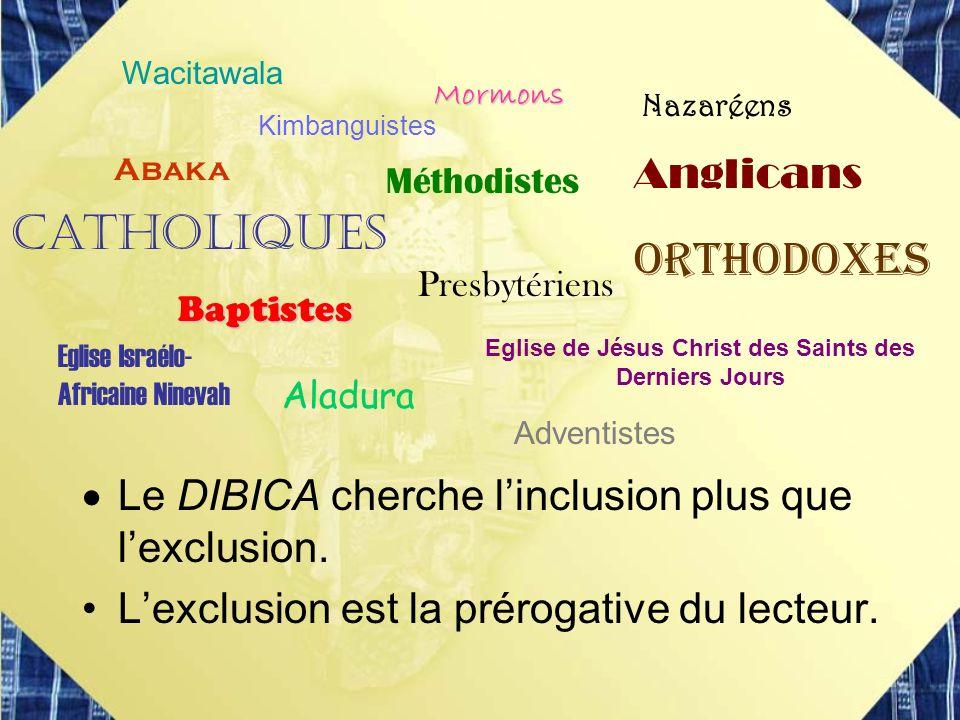 Le DIBICA cherche linclusion plus que lexclusion. Lexclusion est la prérogative du lecteur. Catholiques Anglicans Eglise de Jésus Christ des Saints de
