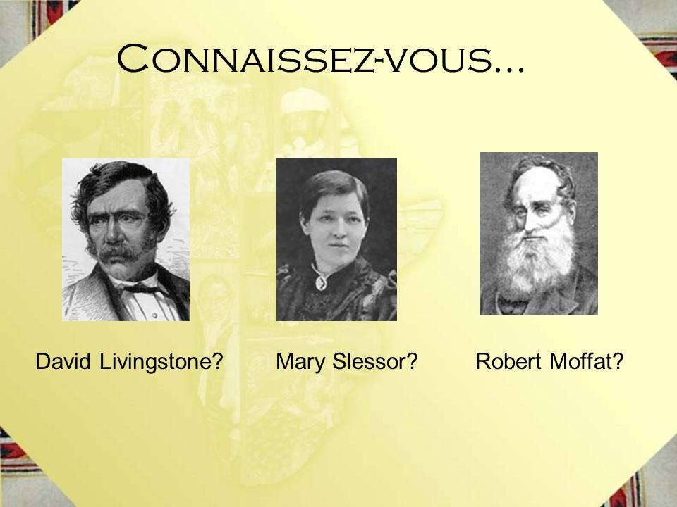 Connaissez-vous… Mary Slessor?Robert Moffat?David Livingstone?