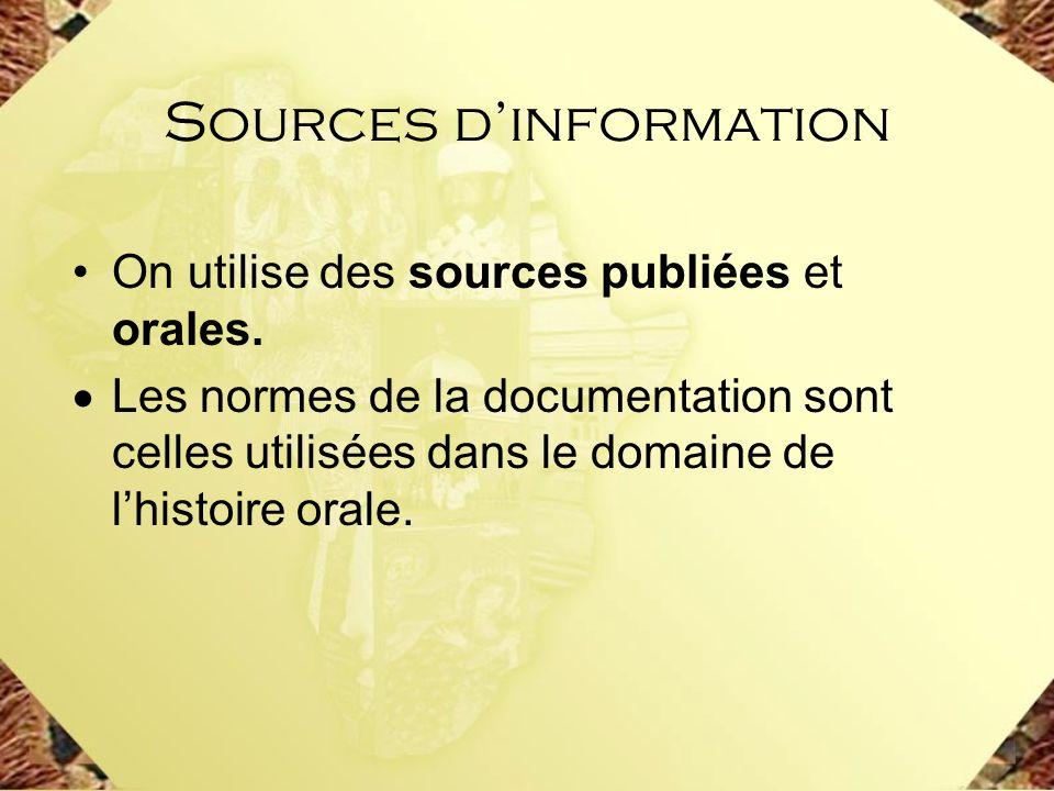 Sources dinformation On utilise des sources publiées et orales. Les normes de la documentation sont celles utilisées dans le domaine de lhistoire oral