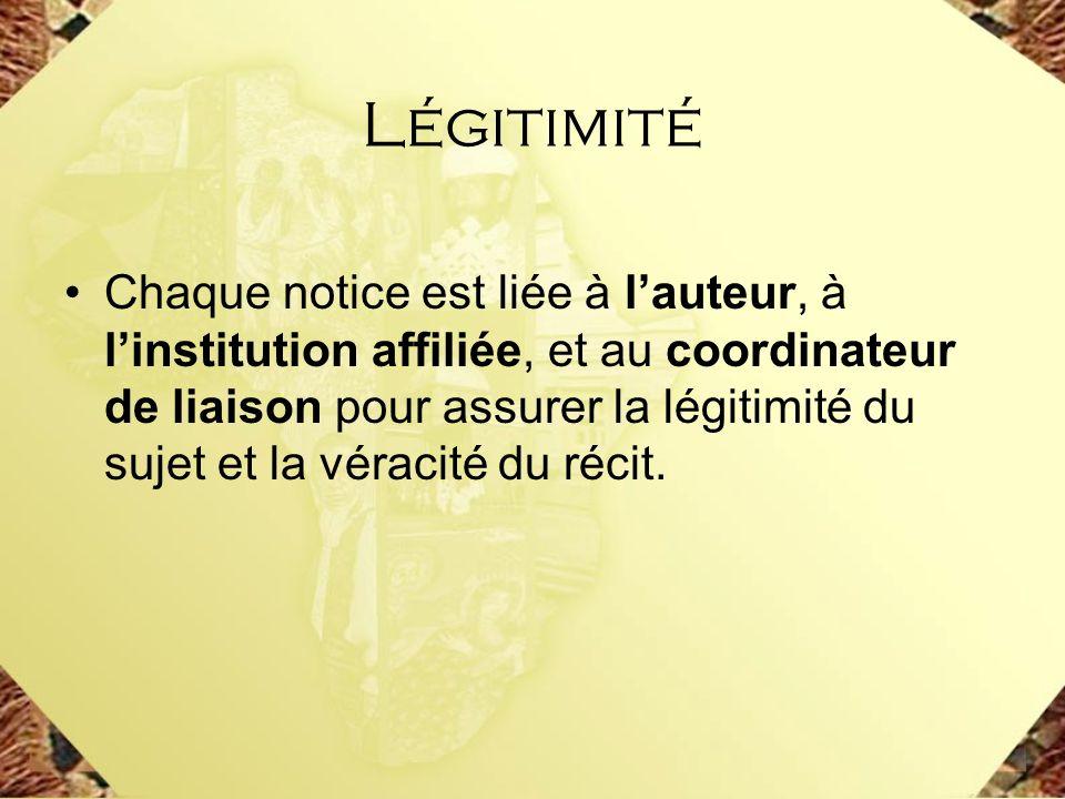 Légitimité Chaque notice est liée à lauteur, à linstitution affiliée, et au coordinateur de liaison pour assurer la légitimité du sujet et la véracité