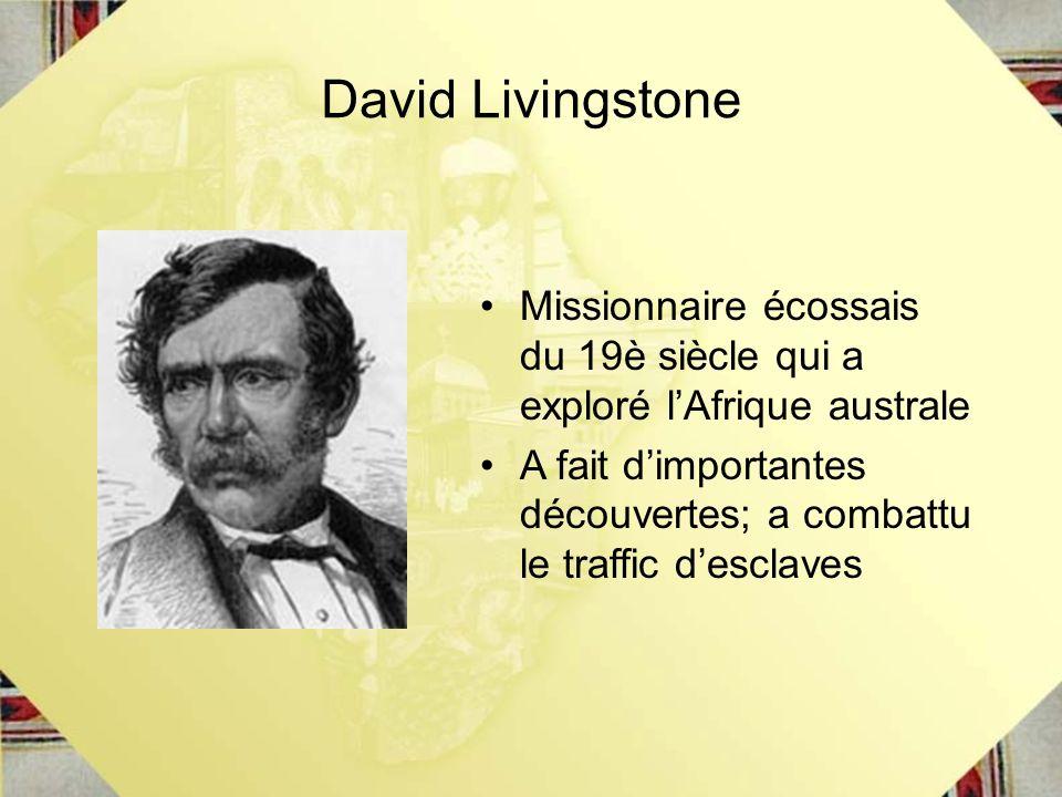 David Livingstone Missionnaire écossais du 19è siècle qui a exploré lAfrique australe A fait dimportantes découvertes; a combattu le traffic desclaves